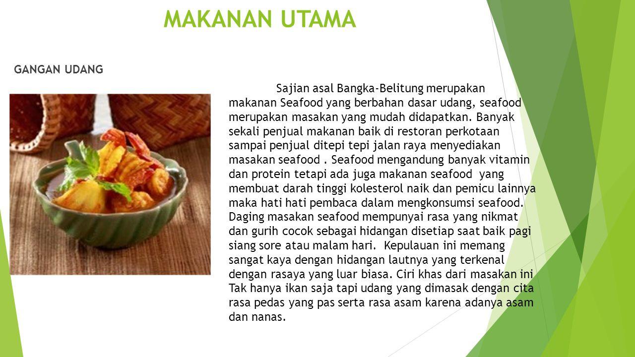 MAKANAN UTAMA GANGAN UDANG Sajian asal Bangka-Belitung merupakan makanan Seafood yang berbahan dasar udang, seafood merupakan masakan yang mudah didap