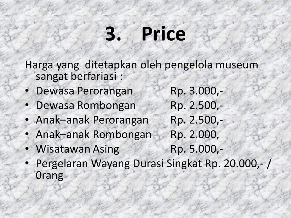 3.Price Harga yang ditetapkan oleh pengelola museum sangat berfariasi : Dewasa PeroranganRp.