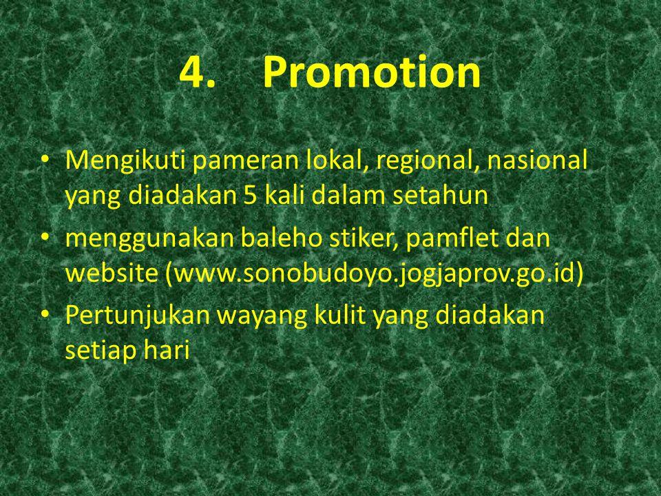 4.Promotion Mengikuti pameran lokal, regional, nasional yang diadakan 5 kali dalam setahun menggunakan baleho stiker, pamflet dan website (www.sonobudoyo.jogjaprov.go.id) Pertunjukan wayang kulit yang diadakan setiap hari