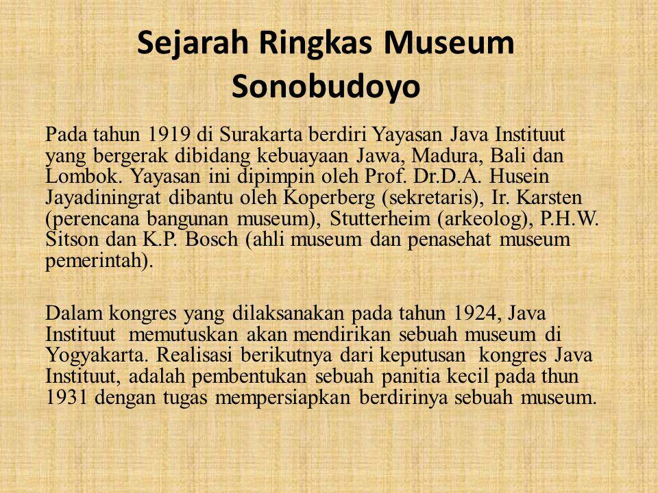 Sejarah Ringkas Museum Sonobudoyo Pada tahun 1919 di Surakarta berdiri Yayasan Java Instituut yang bergerak dibidang kebuayaan Jawa, Madura, Bali dan Lombok.