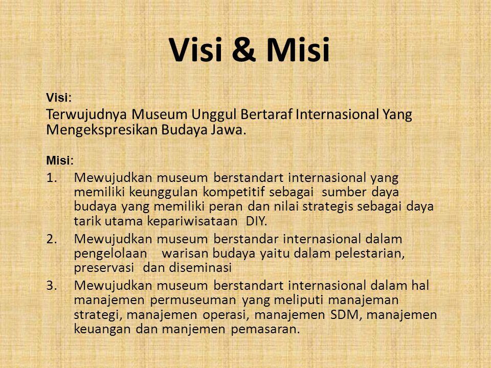 Visi & Misi Visi: Terwujudnya Museum Unggul Bertaraf Internasional Yang Mengekspresikan Budaya Jawa.
