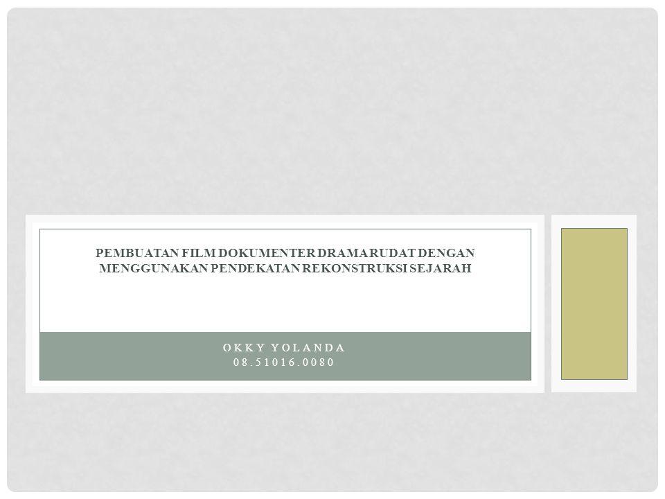 OKKY YOLANDA 08.51016.0080 PEMBUATAN FILM DOKUMENTER DRAMA RUDAT DENGAN MENGGUNAKAN PENDEKATAN REKONSTRUKSI SEJARAH