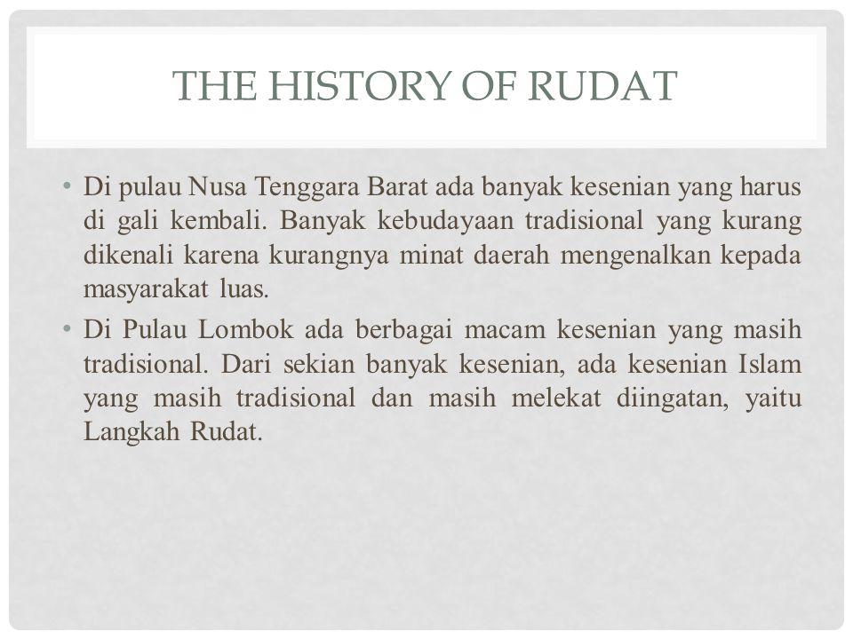 THE HISTORY OF RUDAT Di pulau Nusa Tenggara Barat ada banyak kesenian yang harus di gali kembali. Banyak kebudayaan tradisional yang kurang dikenali k