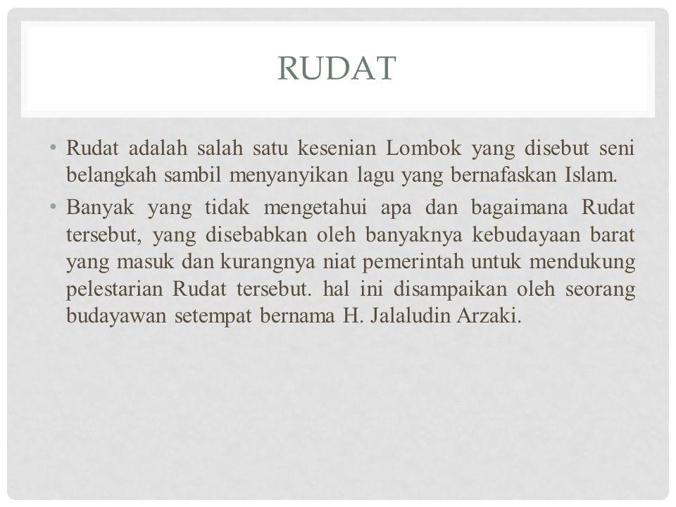 RUDAT Rudat adalah salah satu kesenian Lombok yang disebut seni belangkah sambil menyanyikan lagu yang bernafaskan Islam. Banyak yang tidak mengetahui