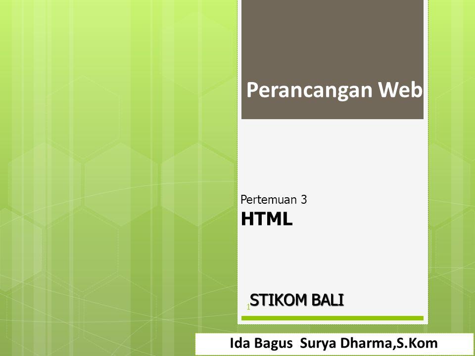 Perancangan Web Ida Bagus Surya Dharma,S.Kom 1 STIKOM BALI Pertemuan 3 HTML