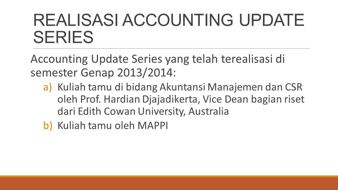 REALISASI ACCOUNTING UPDATE SERIES Accounting Update Series yang telah terealisasi di semester Genap 2013/2014: a)Kuliah tamu di bidang Akuntansi Mana