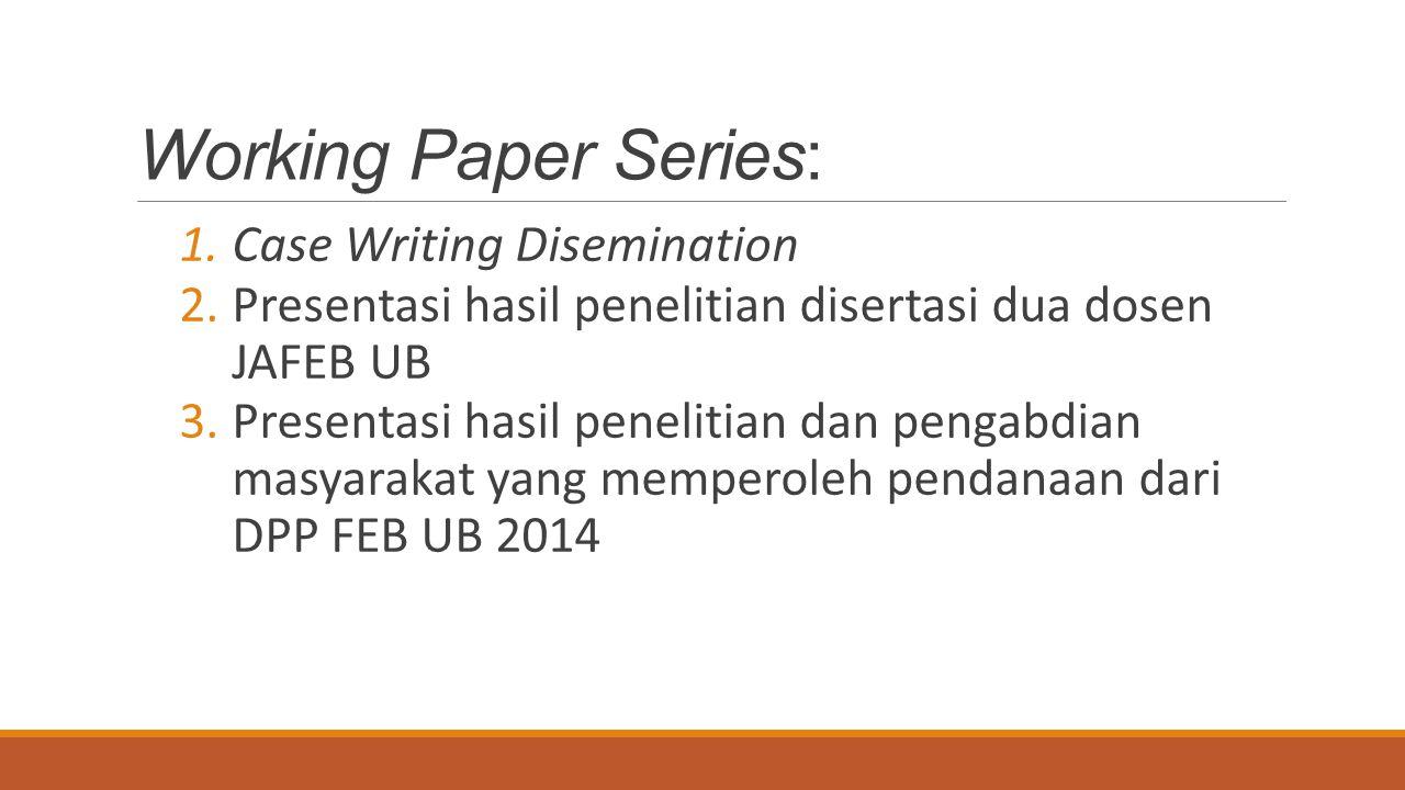 Working Paper Series: 1.Case Writing Disemination 2.Presentasi hasil penelitian disertasi dua dosen JAFEB UB 3.Presentasi hasil penelitian dan pengabd