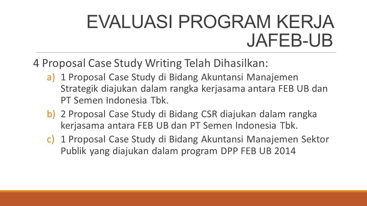 EVALUASI PROGRAM KERJA JAFEB-UB 4 Proposal Case Study Writing Telah Dihasilkan: a)1 Proposal Case Study di Bidang Akuntansi Manajemen Strategik diajuk