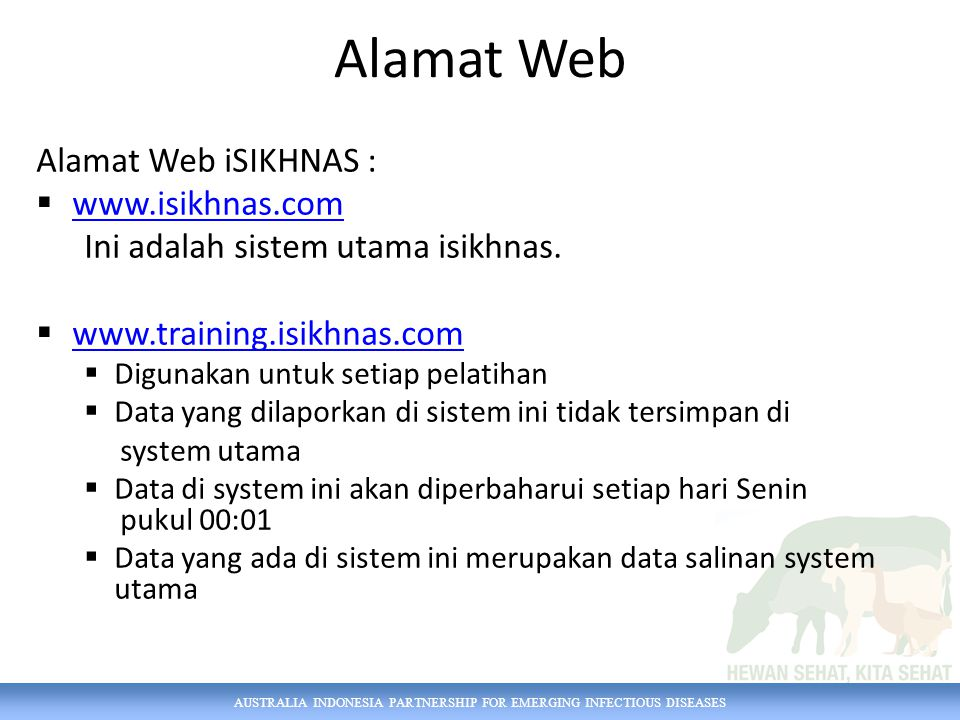 AUSTRALIA INDONESIA PARTNERSHIP FOR EMERGING INFECTIOUS DISEASES Alamat Web Alamat Web iSIKHNAS :  www.isikhnas.com www.isikhnas.com Ini adalah siste