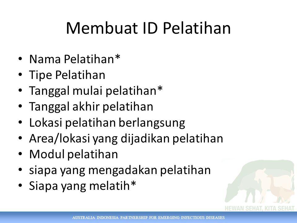 AUSTRALIA INDONESIA PARTNERSHIP FOR EMERGING INFECTIOUS DISEASES Membuat ID Pelatihan Nama Pelatihan* Tipe Pelatihan Tanggal mulai pelatihan* Tanggal