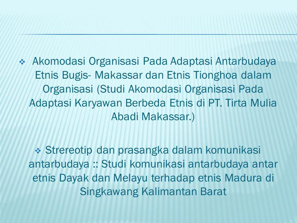  Akomodasi Organisasi Pada Adaptasi Antarbudaya Etnis Bugis- Makassar dan Etnis Tionghoa dalam Organisasi (Studi Akomodasi Organisasi Pada Adaptasi K