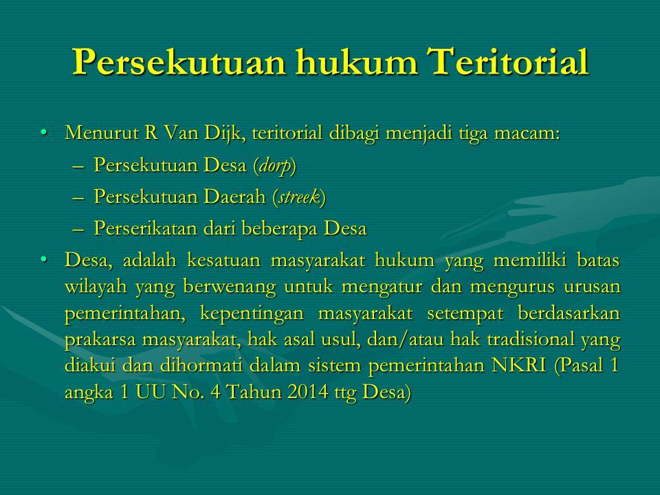 Persekutuan hukum Teritorial Menurut R Van Dijk, teritorial dibagi menjadi tiga macam:Menurut R Van Dijk, teritorial dibagi menjadi tiga macam: –Perse