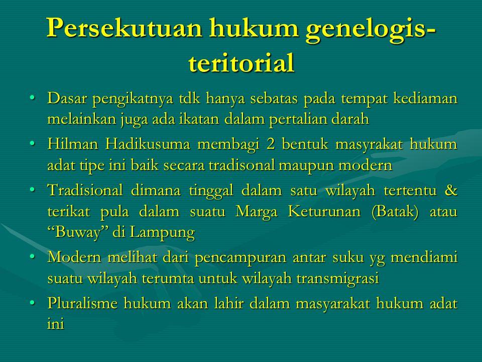 Persekutuan hukum genelogis- teritorial Dasar pengikatnya tdk hanya sebatas pada tempat kediaman melainkan juga ada ikatan dalam pertalian darahDasar