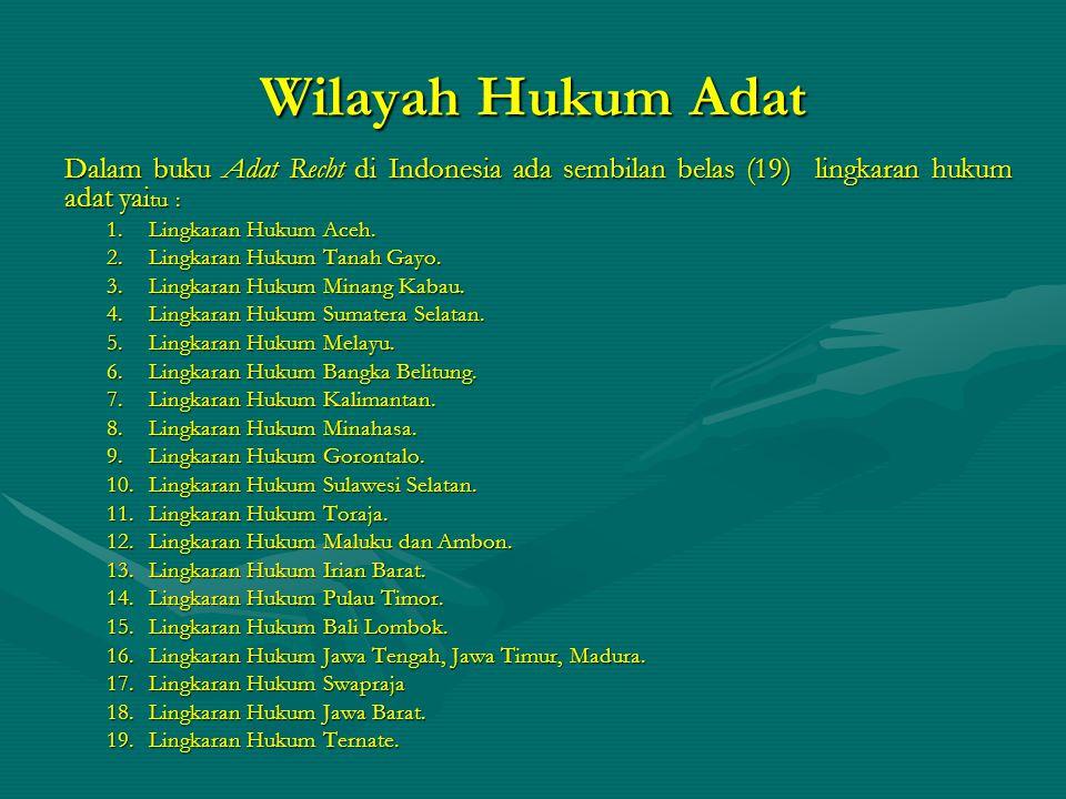 Wilayah Hukum Adat Dalam buku Adat Recht di Indonesia ada sembilan belas (19) lingkaran hukum adat yai tu : 1.Lingkaran Hukum Aceh. 2.Lingkaran Hukum