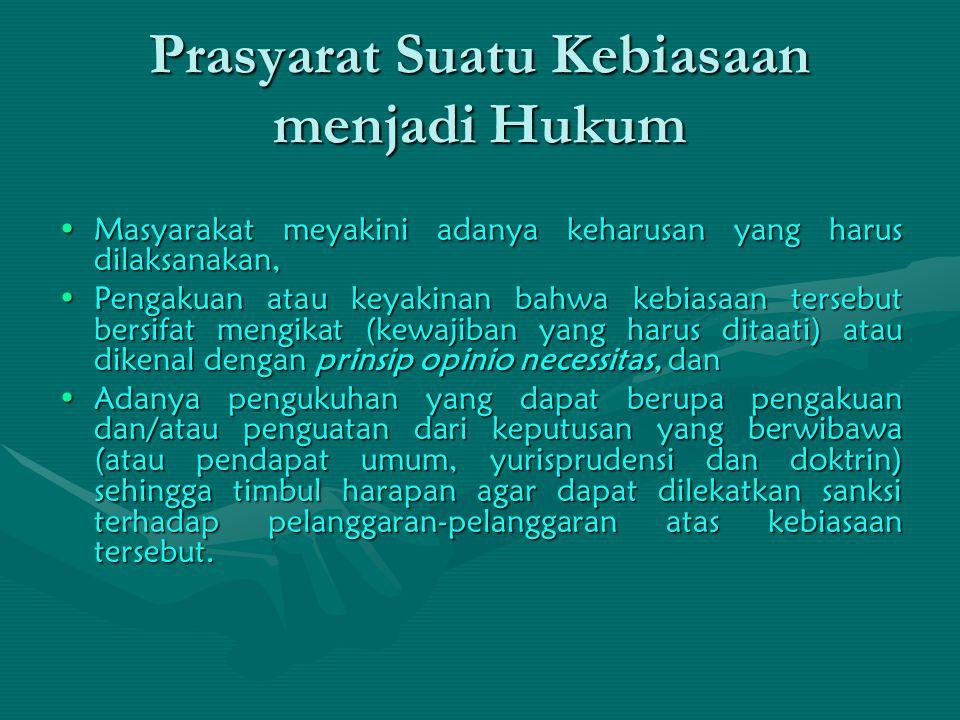 Prasyarat Suatu Kebiasaan menjadi Hukum Masyarakat meyakini adanya keharusan yang harus dilaksanakan,Masyarakat meyakini adanya keharusan yang harus d