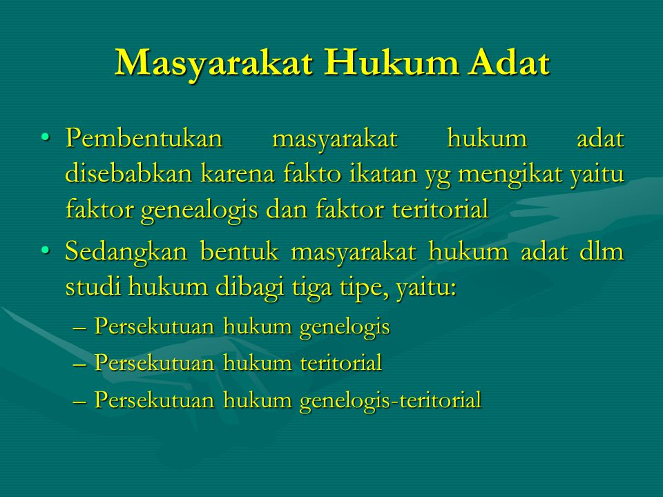 Masyarakat Hukum Adat Pembentukan masyarakat hukum adat disebabkan karena fakto ikatan yg mengikat yaitu faktor genealogis dan faktor teritorialPemben