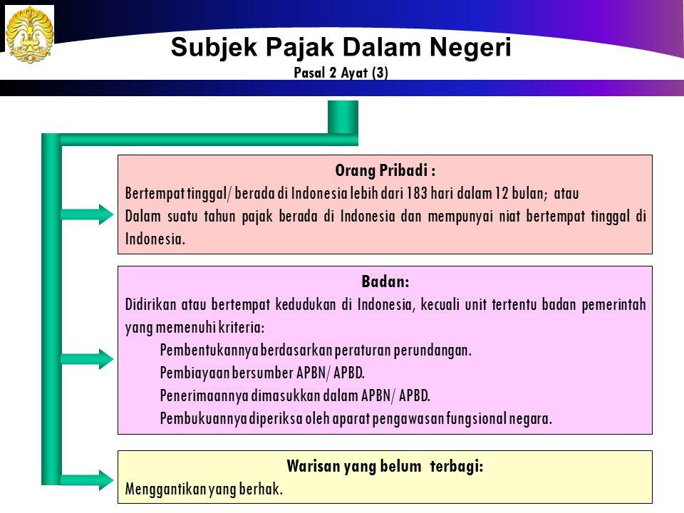 8 Orang Pribadi : Bertempat tinggal/ berada di Indonesia lebih dari 183 hari dalam 12 bulan; atau Dalam suatu tahun pajak berada di Indonesia dan memp