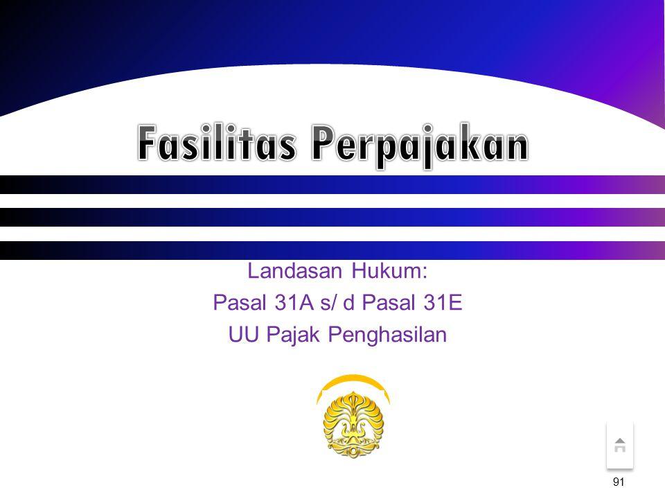 Landasan Hukum: Pasal 31A s/ d Pasal 31E UU Pajak Penghasilan 91