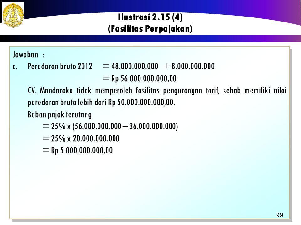 Jawaban: c.Peredaran bruto 2012= 48.000.000.000+ 8.000.000.000 = Rp 56.000.000.000,00 CV. Mandaraka tidak memperoleh fasilitas pengurangan tarif, seba