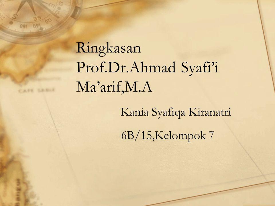 Ringkasan Prof.Dr.Ahmad Syafi'i Ma'arif,M.A Kania Syafiqa Kiranatri 6B/15,Kelompok 7