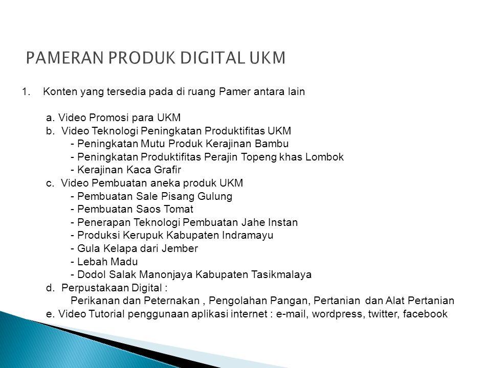 1. Konten yang tersedia pada di ruang Pamer antara lain a. Video Promosi para UKM b. Video Teknologi Peningkatan Produktifitas UKM - Peningkatan Mutu