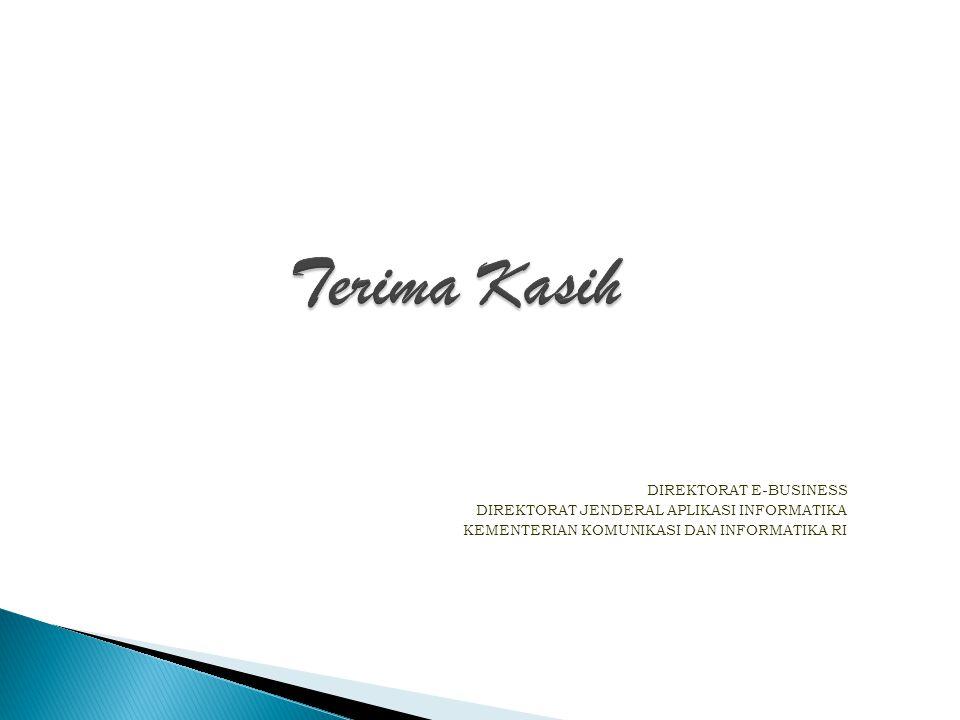 DIREKTORAT E-BUSINESS DIREKTORAT JENDERAL APLIKASI INFORMATIKA KEMENTERIAN KOMUNIKASI DAN INFORMATIKA RI