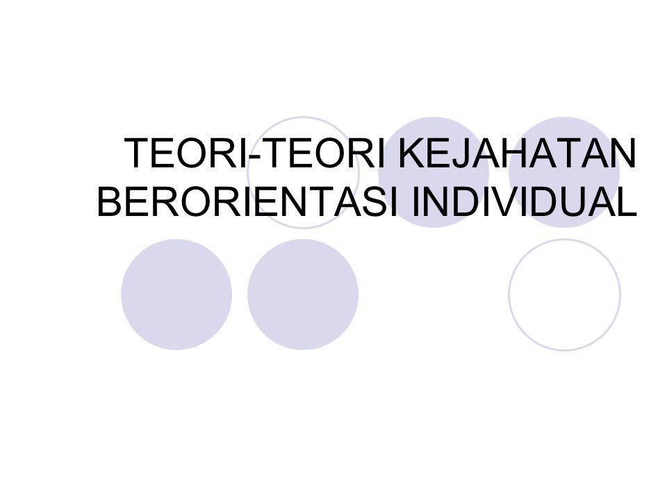 TEORI-TEORI KEJAHATAN BERORIENTASI INDIVIDUAL