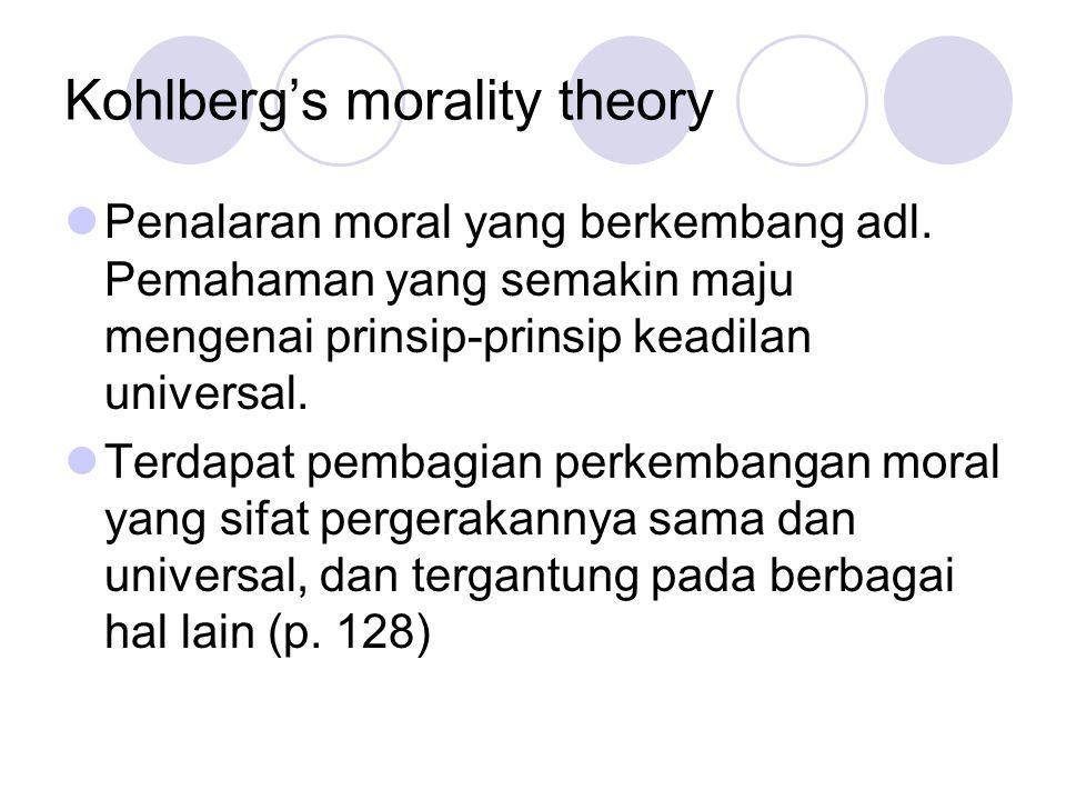Kohlberg's morality theory Penalaran moral yang berkembang adl. Pemahaman yang semakin maju mengenai prinsip-prinsip keadilan universal. Terdapat pemb