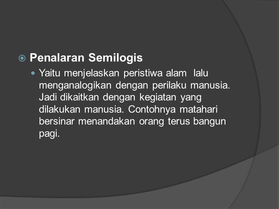  Penalaran Semilogis Yaitu menjelaskan peristiwa alam lalu menganalogikan dengan perilaku manusia. Jadi dikaitkan dengan kegiatan yang dilakukan manu