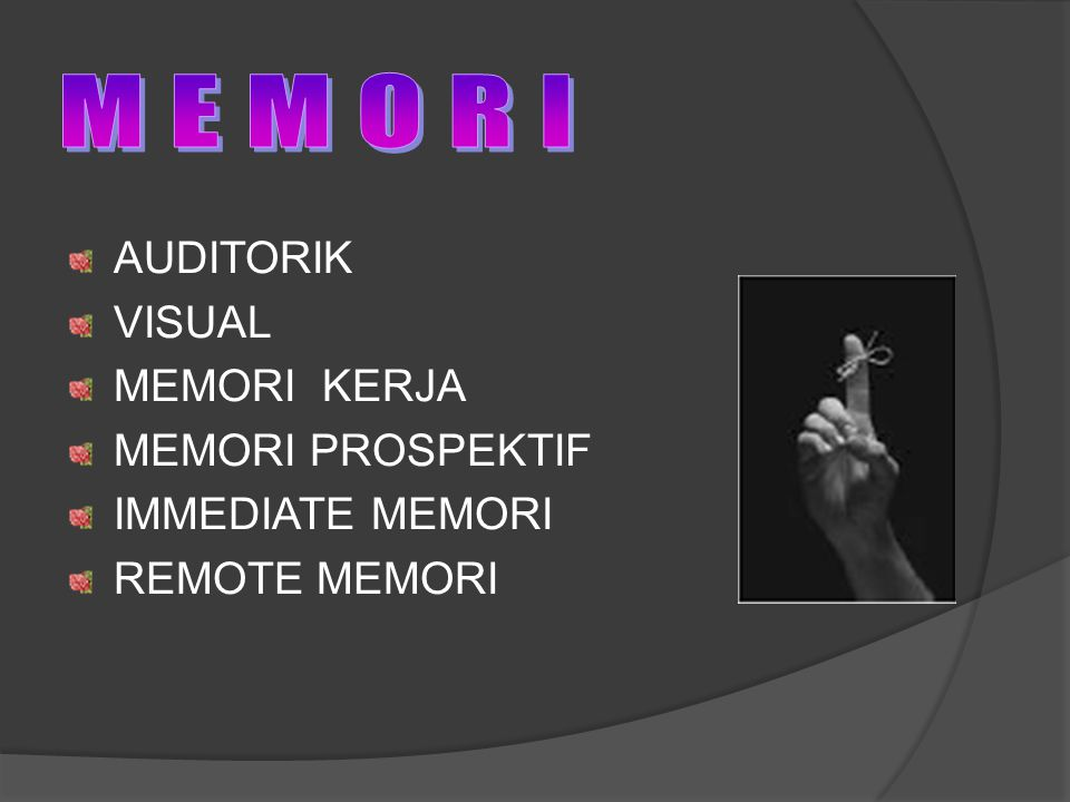 AUDITORIK VISUAL MEMORI KERJA MEMORI PROSPEKTIF IMMEDIATE MEMORI REMOTE MEMORI