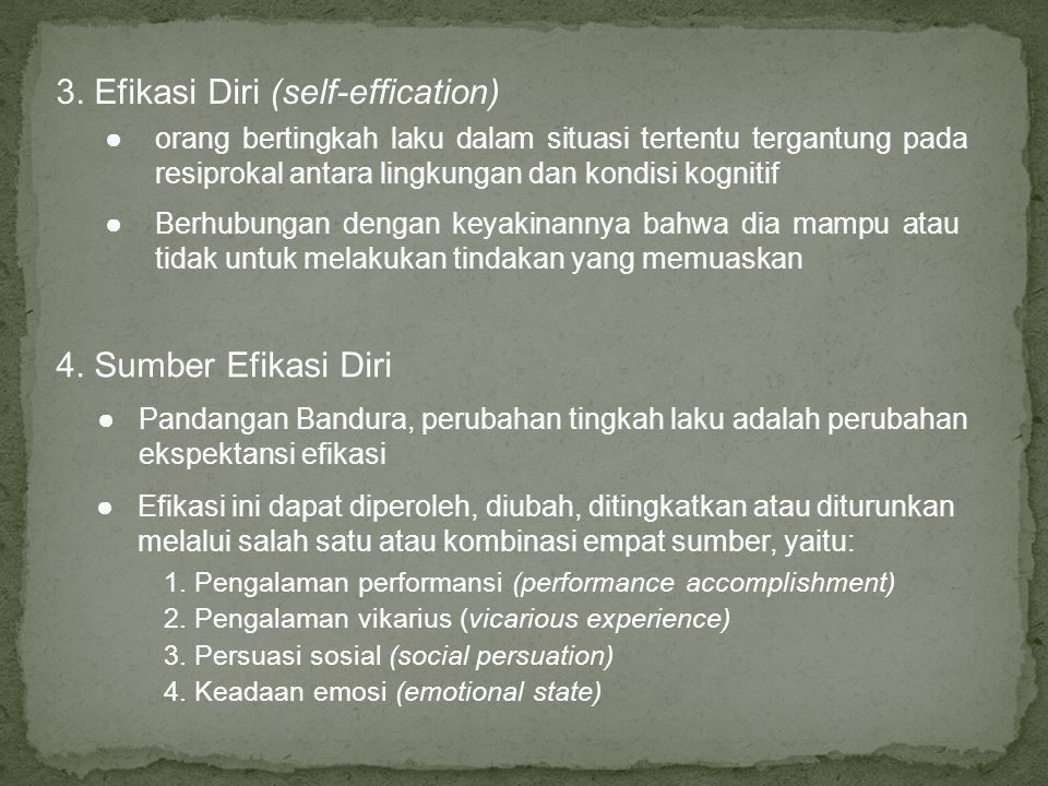 3. Efikasi Diri (self-effication) ● Berhubungan dengan keyakinannya bahwa dia mampu atau tidak untuk melakukan tindakan yang memuaskan ● orang berting