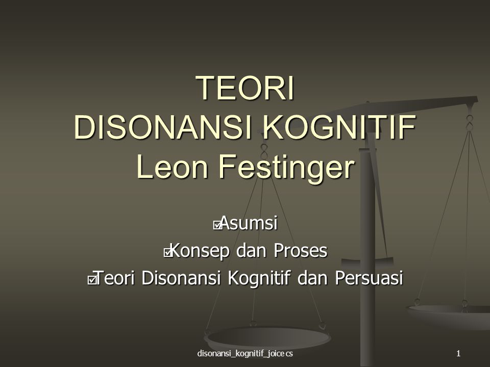 disonansi_kognitif_joice cs1 TEORI DISONANSI KOGNITIF Leon Festinger  Asumsi  Konsep dan Proses  Teori Disonansi Kognitif dan Persuasi