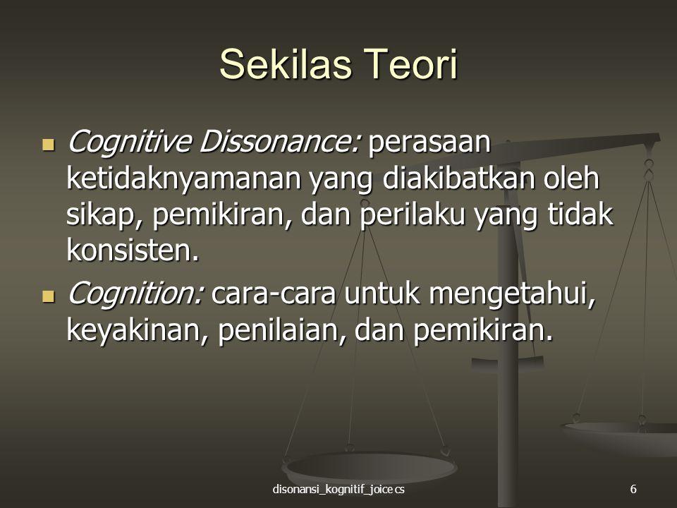 disonansi_kognitif_joice cs6 Sekilas Teori Cognitive Dissonance: perasaan ketidaknyamanan yang diakibatkan oleh sikap, pemikiran, dan perilaku yang ti