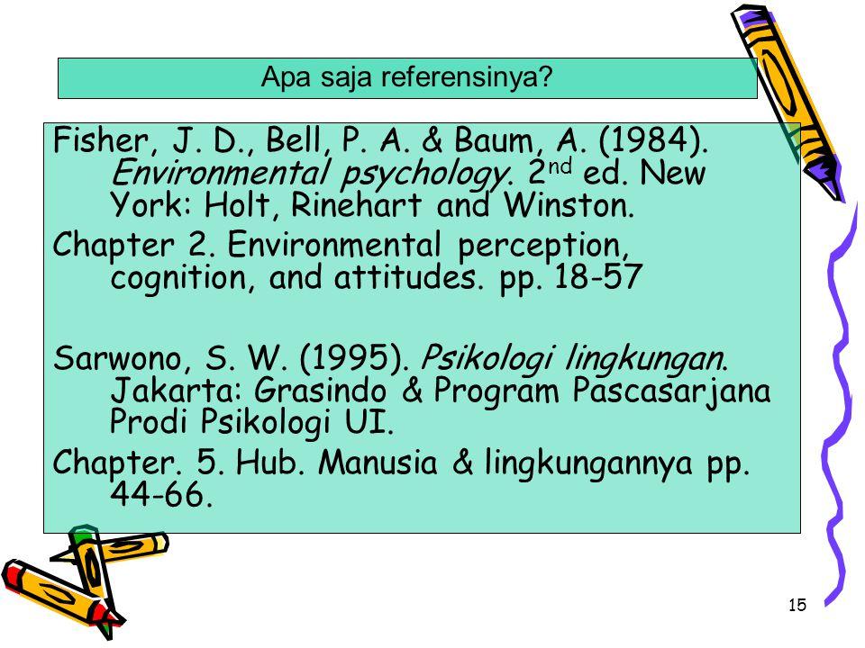 15 Fisher, J. D., Bell, P. A. & Baum, A. (1984). Environmental psychology. 2 nd ed. New York: Holt, Rinehart and Winston. Chapter 2. Environmental per