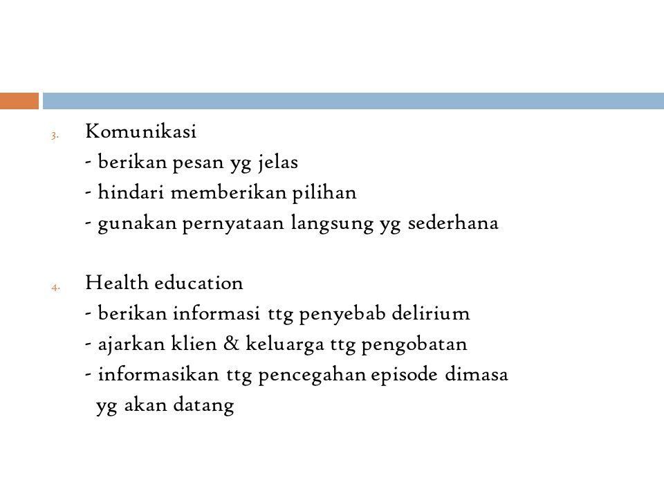 3. Komunikasi - berikan pesan yg jelas - hindari memberikan pilihan - gunakan pernyataan langsung yg sederhana 4. Health education - berikan informasi