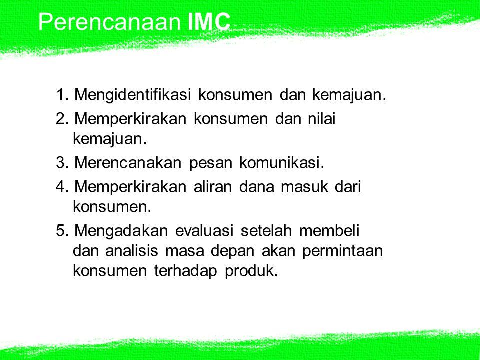 Perencanaan IMC 1. Mengidentifikasi konsumen dan kemajuan. 2. Memperkirakan konsumen dan nilai kemajuan. 3. Merencanakan pesan komunikasi. 4. Memperki