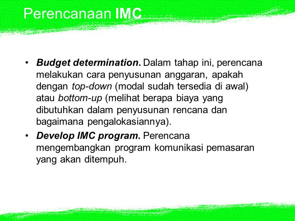 Perencanaan IMC Budget determination. Dalam tahap ini, perencana melakukan cara penyusunan anggaran, apakah dengan top-down (modal sudah tersedia di a