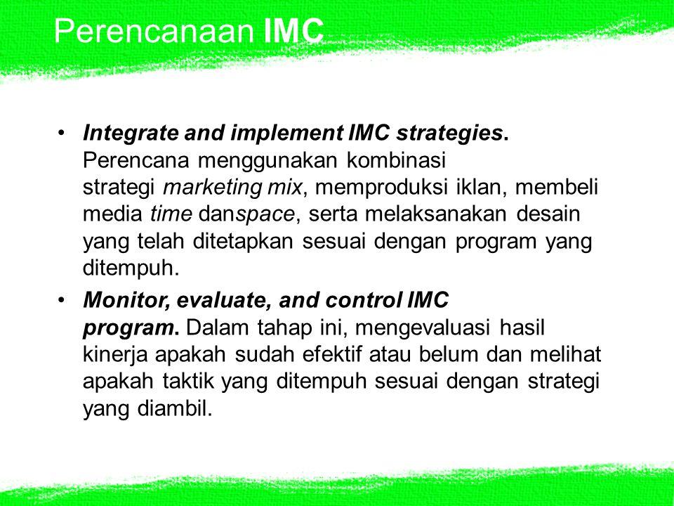 Perencanaan IMC Integrate and implement IMC strategies. Perencana menggunakan kombinasi strategi marketing mix, memproduksi iklan, membeli media time