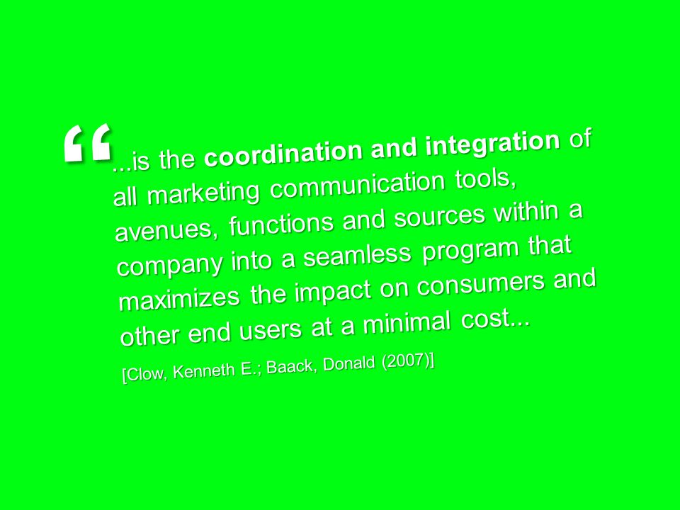 ...is the coordination and integration of all marketing communication tools, avenues, functions and sources within a company into a seamless program t