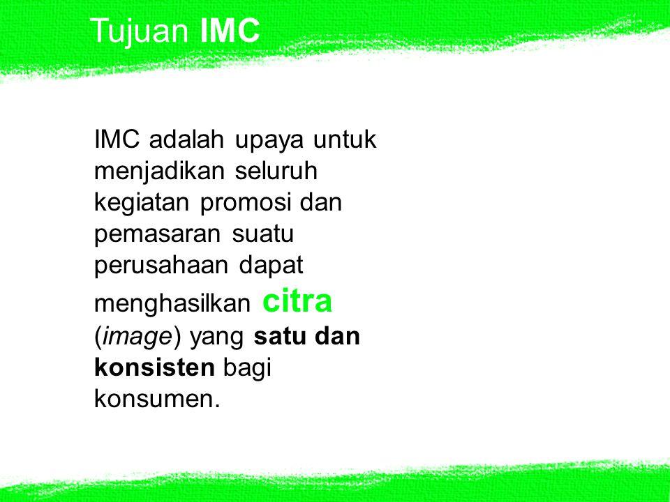 Tujuan IMC IMC adalah upaya untuk menjadikan seluruh kegiatan promosi dan pemasaran suatu perusahaan dapat menghasilkan citra (image) yang satu dan ko