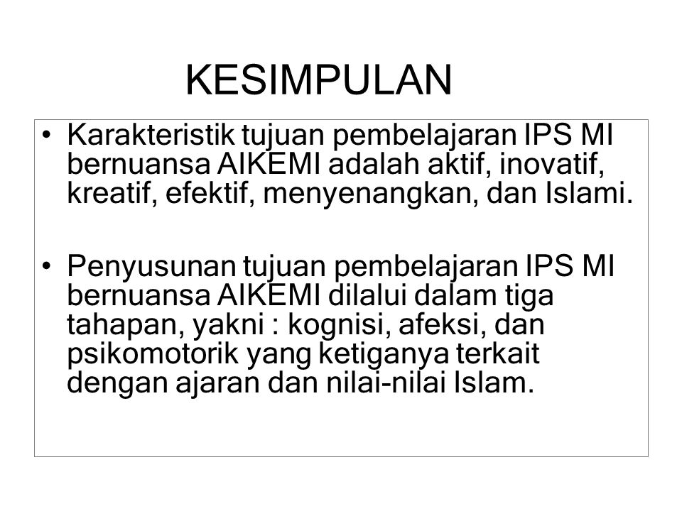 Karakteristik tujuan pembelajaran IPS MI bernuansa AIKEMI adalah aktif, inovatif, kreatif, efektif, menyenangkan, dan Islami. Penyusunan tujuan pembel