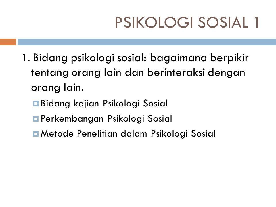 PSIKOLOGI SOSIAL 1 1. Bidang psikologi sosial: bagaimana berpikir tentang orang lain dan berinteraksi dengan orang lain.  Bidang kajian Psikologi Sos