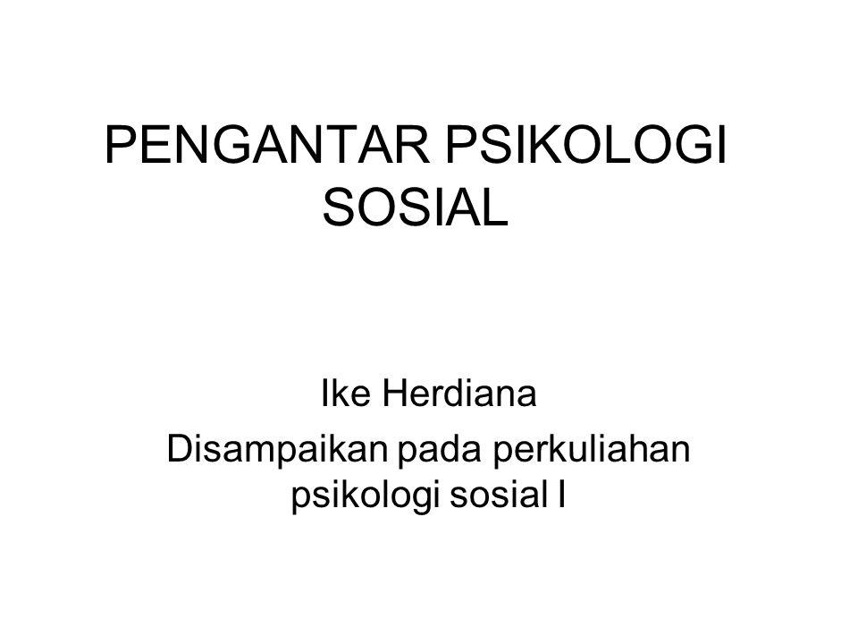PENGANTAR PSIKOLOGI SOSIAL Ike Herdiana Disampaikan pada perkuliahan psikologi sosial I