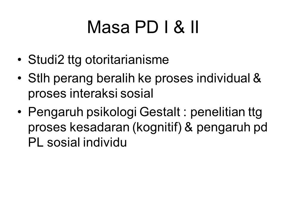 Masa PD I & II Studi2 ttg otoritarianisme Stlh perang beralih ke proses individual & proses interaksi sosial Pengaruh psikologi Gestalt : penelitian ttg proses kesadaran (kognitif) & pengaruh pd PL sosial individu
