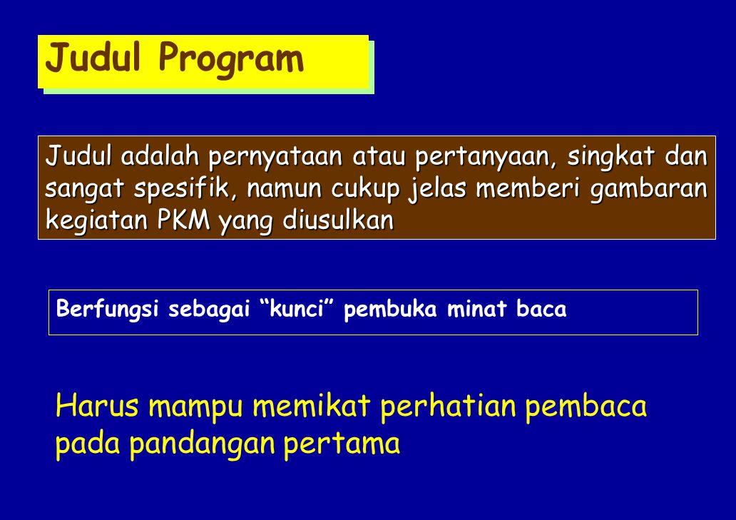 Judul Program Judul adalah pernyataan atau pertanyaan, singkat dan sangat spesifik, namun cukup jelas memberi gambaran kegiatan PKM yang diusulkan Ber