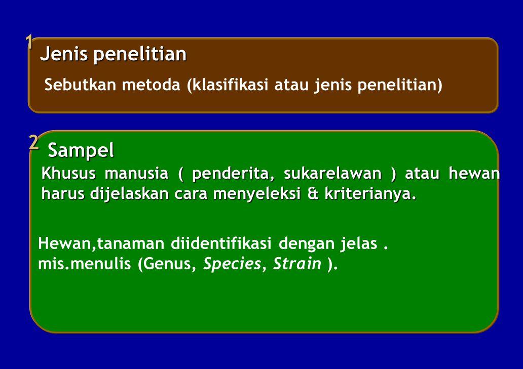 Jenis penelitian 1 Sebutkan metoda (klasifikasi atau jenis penelitian) Sampel 2 Hewan,tanaman diidentifikasi dengan jelas. mis.menulis (Genus, Species
