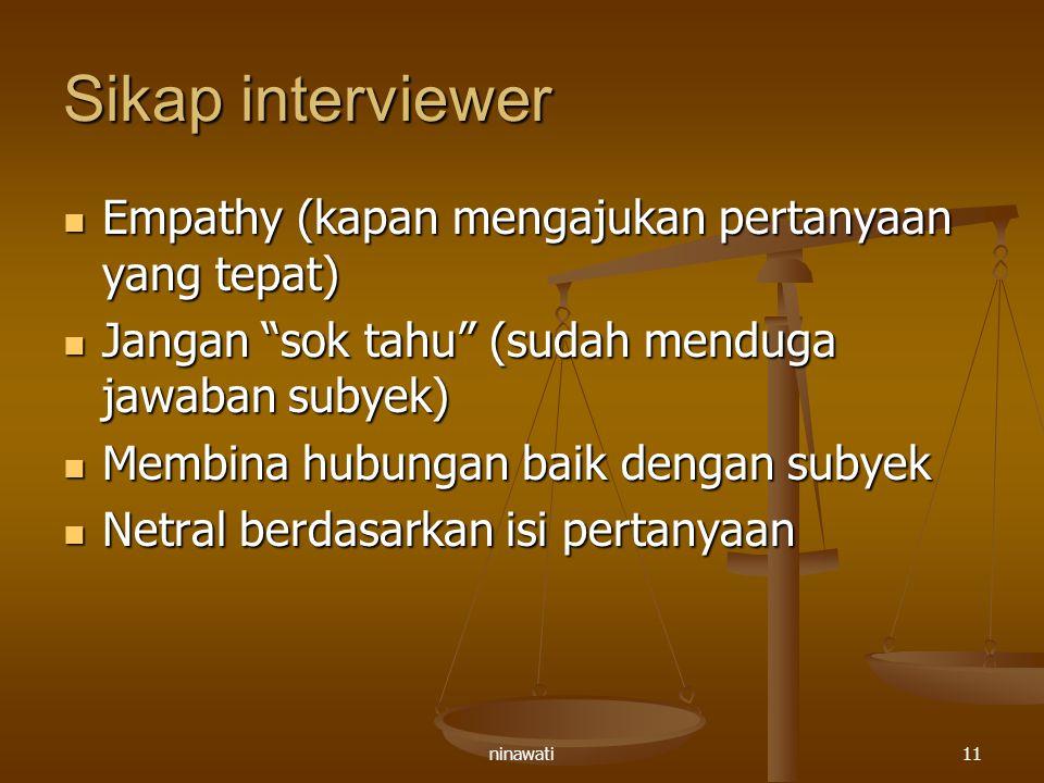 """ninawati11 Sikap interviewer Empathy (kapan mengajukan pertanyaan yang tepat) Empathy (kapan mengajukan pertanyaan yang tepat) Jangan """"sok tahu"""" (suda"""