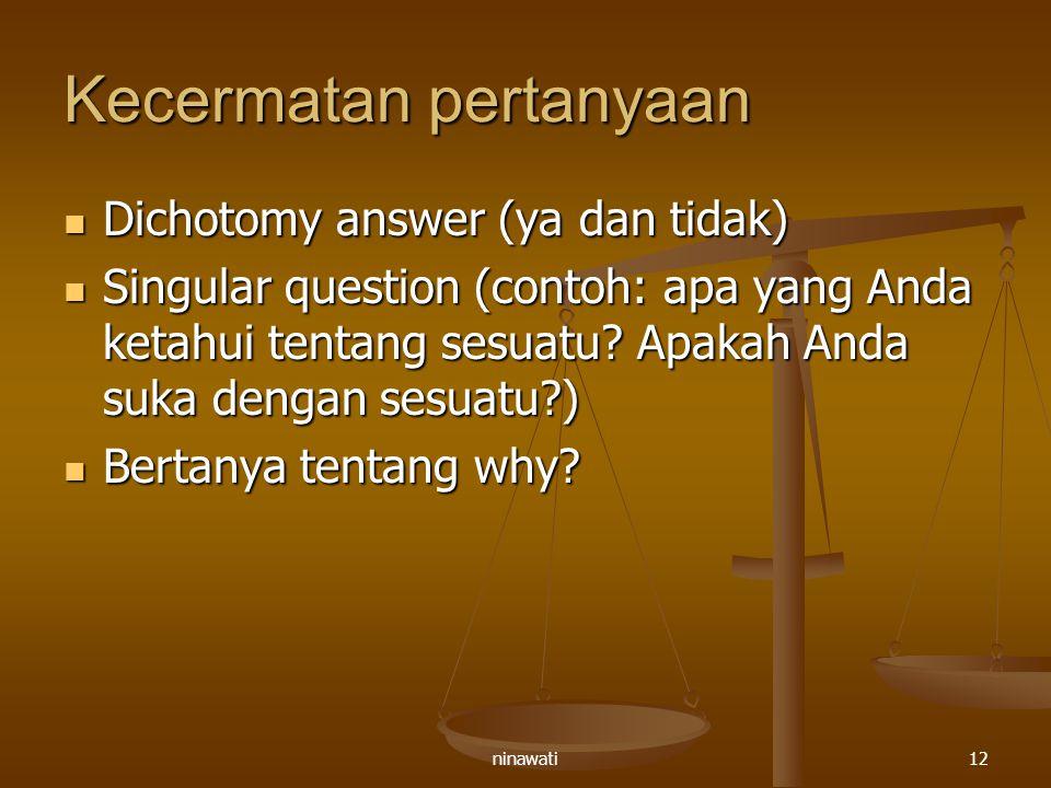 ninawati12 Kecermatan pertanyaan Dichotomy answer (ya dan tidak) Dichotomy answer (ya dan tidak) Singular question (contoh: apa yang Anda ketahui tent