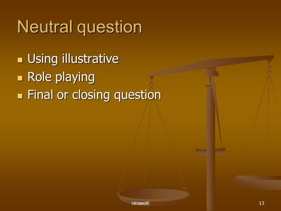 ninawati13 Neutral question Using illustrative Using illustrative Role playing Role playing Final or closing question Final or closing question
