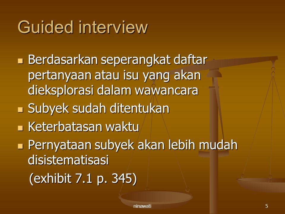 ninawati5 Guided interview Berdasarkan seperangkat daftar pertanyaan atau isu yang akan dieksplorasi dalam wawancara Berdasarkan seperangkat daftar pe
